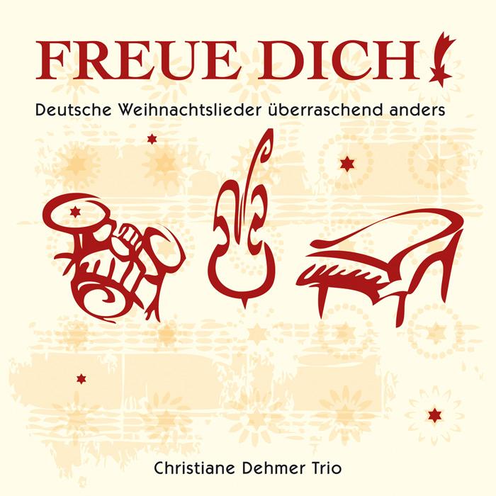 CD-Cover, Freue Dich, Deutsche Weihnachtslieder überraschend anders, Christiane Dehmer Trio, Weihnachtsalbum,